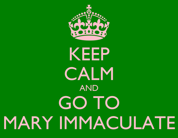 KEEP CALM AND GO TO MARY IMMACULATE