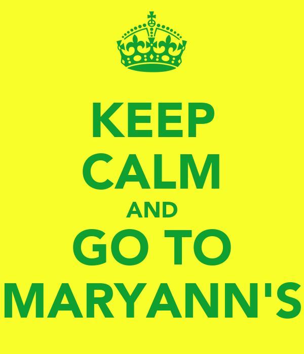 KEEP CALM AND GO TO MARYANN'S