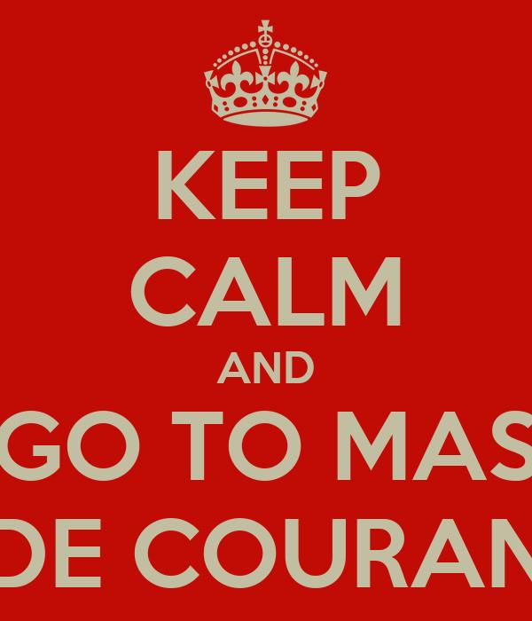 KEEP CALM AND GO TO MAS DE COURAN