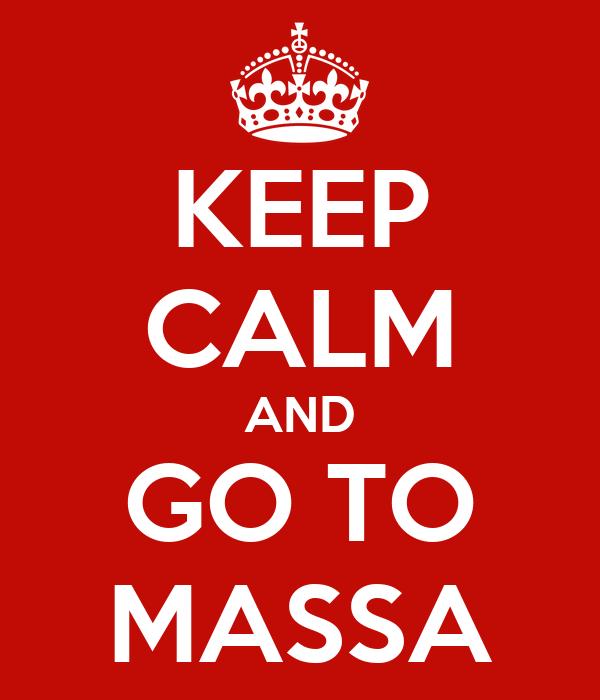 KEEP CALM AND GO TO MASSA