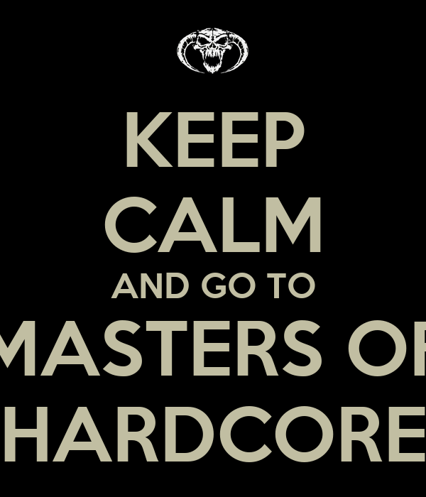 KEEP CALM AND GO TO MASTERS OF HARDCORE