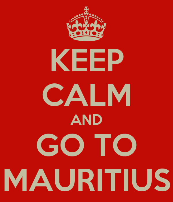 KEEP CALM AND GO TO MAURITIUS