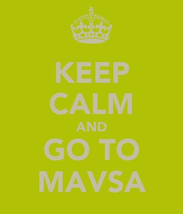 KEEP CALM AND GO TO MAVSA