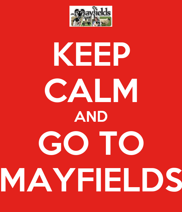 KEEP CALM AND GO TO MAYFIELDS