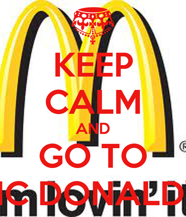 KEEP CALM AND GO TO MC DONALD'S