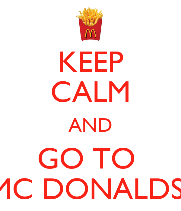 KEEP CALM AND GO TO  MC DONALDS