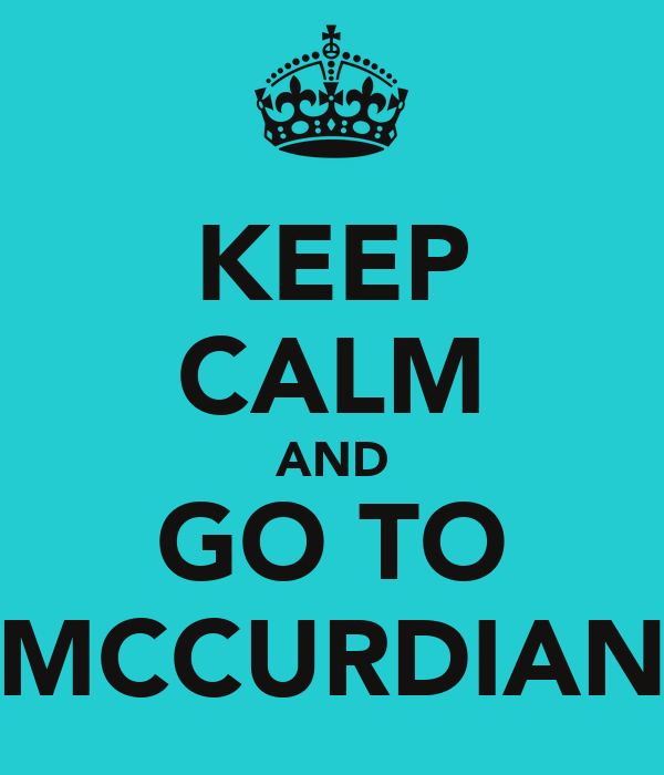 KEEP CALM AND GO TO MCCURDIAN