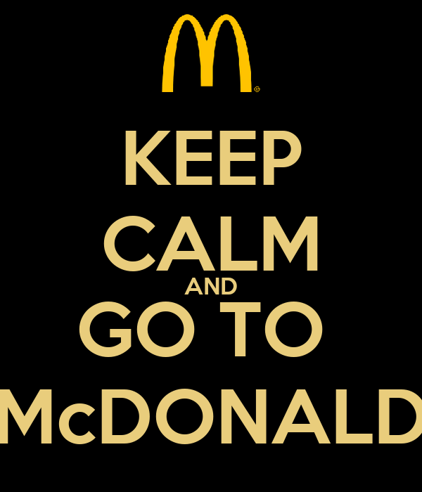 KEEP CALM AND GO TO  McDONALD
