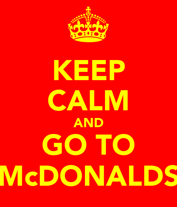 KEEP CALM AND GO TO McDONALDS