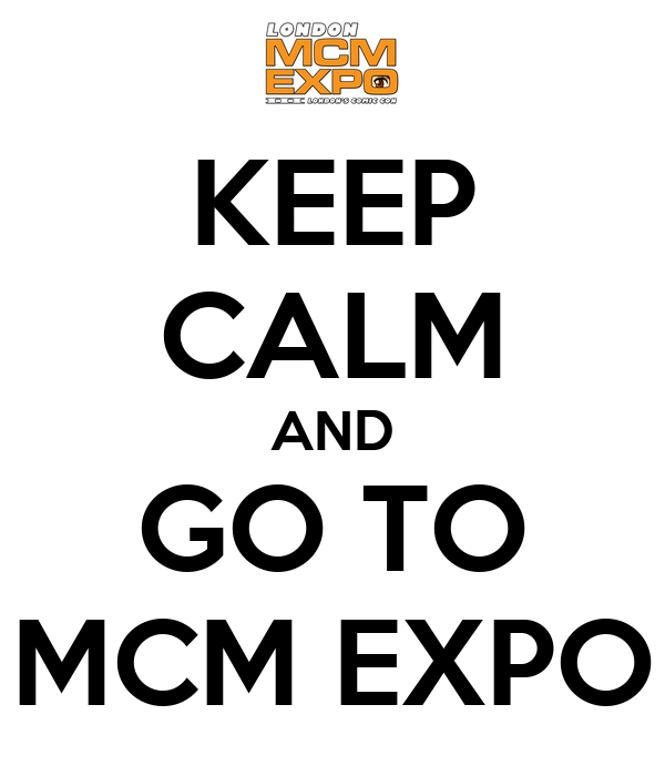 KEEP CALM AND GO TO MCM EXPO