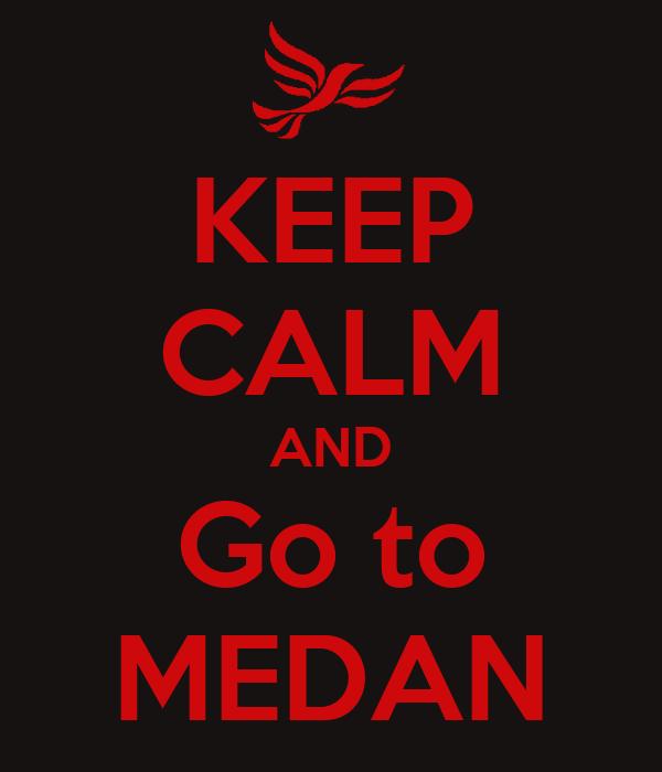 KEEP CALM AND Go to MEDAN