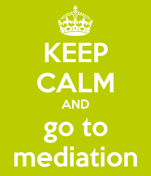 KEEP CALM AND go to mediation