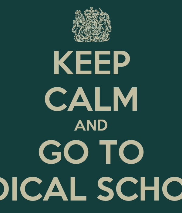 KEEP CALM AND GO TO MEDICAL SCHOOL