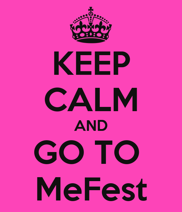KEEP CALM AND GO TO  MeFest