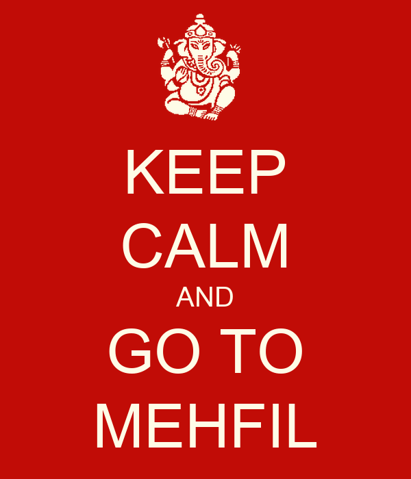 KEEP CALM AND GO TO MEHFIL