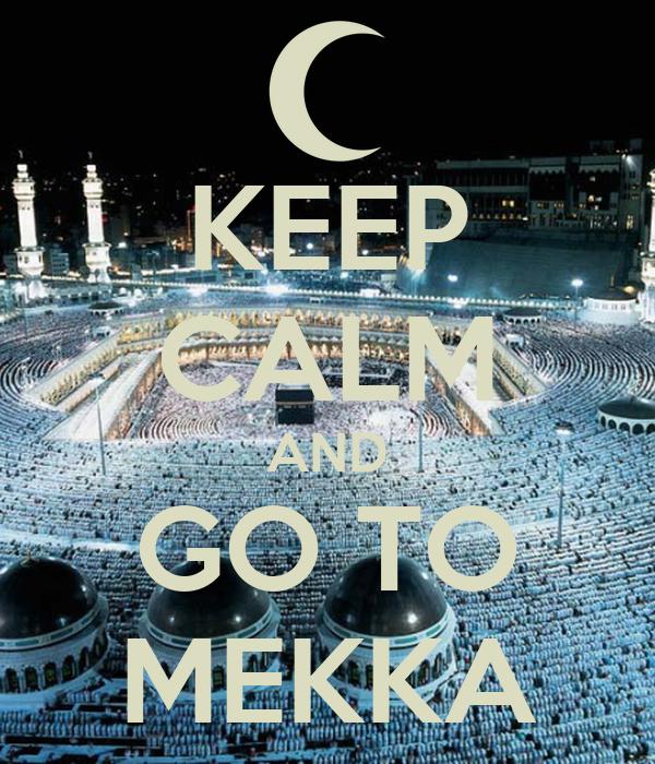 KEEP CALM AND GO TO MEKKA