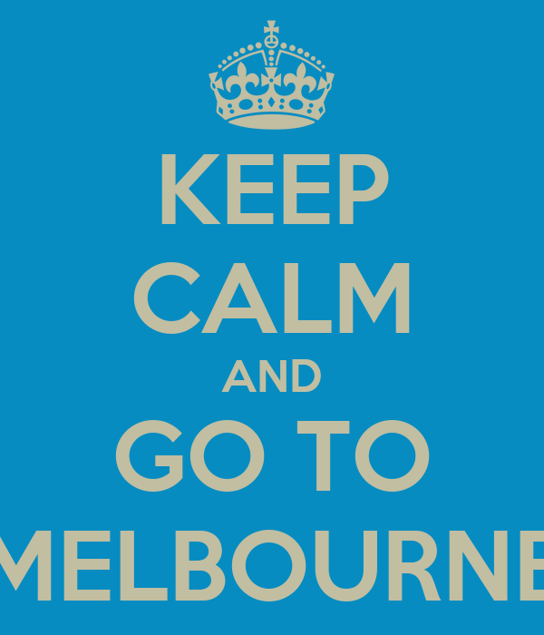 KEEP CALM AND GO TO MELBOURNE