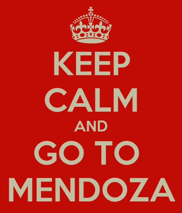 KEEP CALM AND GO TO  MENDOZA