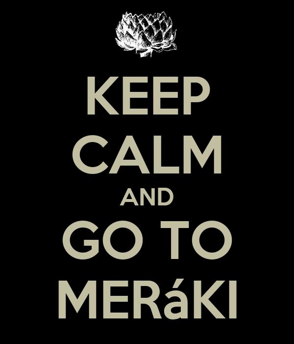 KEEP CALM AND GO TO MERáKI