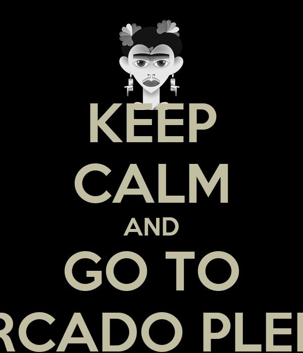 KEEP CALM AND GO TO MERCADO PLEBEU