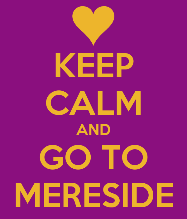 KEEP CALM AND GO TO MERESIDE