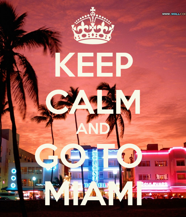 KEEP CALM AND GO TO  MIAMI