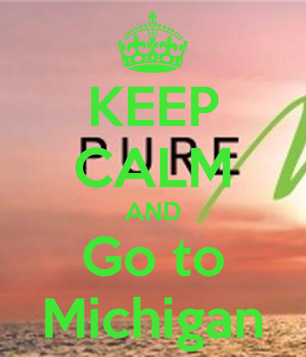 KEEP CALM AND Go to Michigan