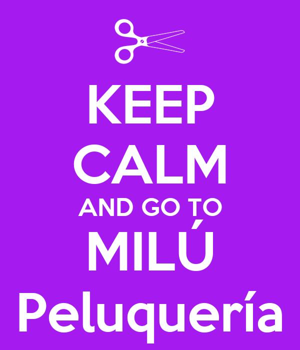 KEEP CALM AND GO TO MILÚ Peluquería