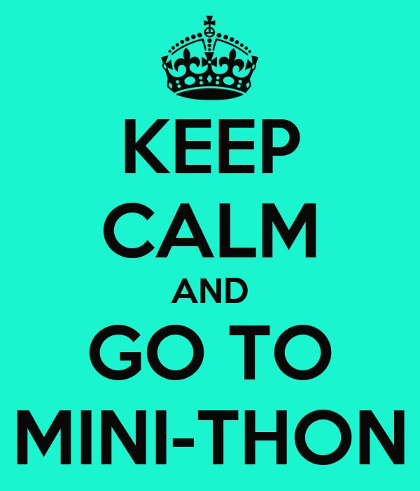 KEEP CALM AND GO TO MINI-THON