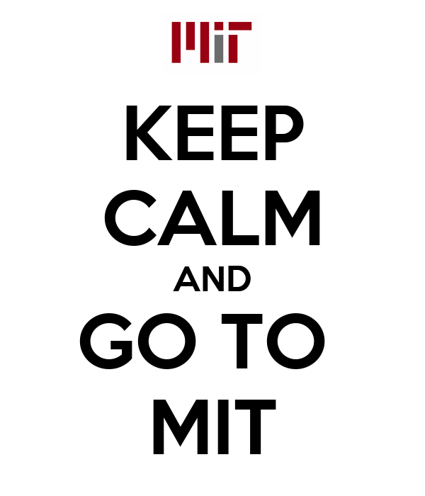 KEEP CALM AND GO TO  MIT
