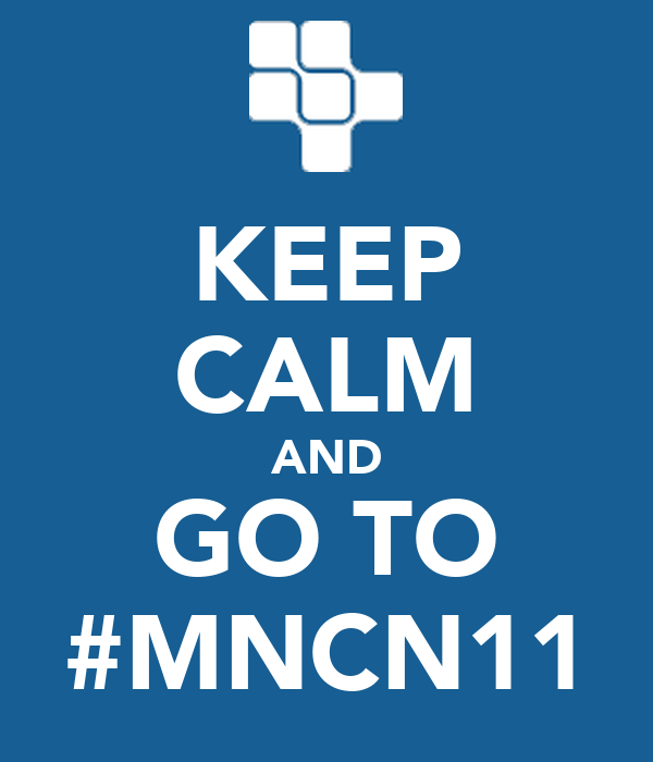 KEEP CALM AND GO TO #MNCN11