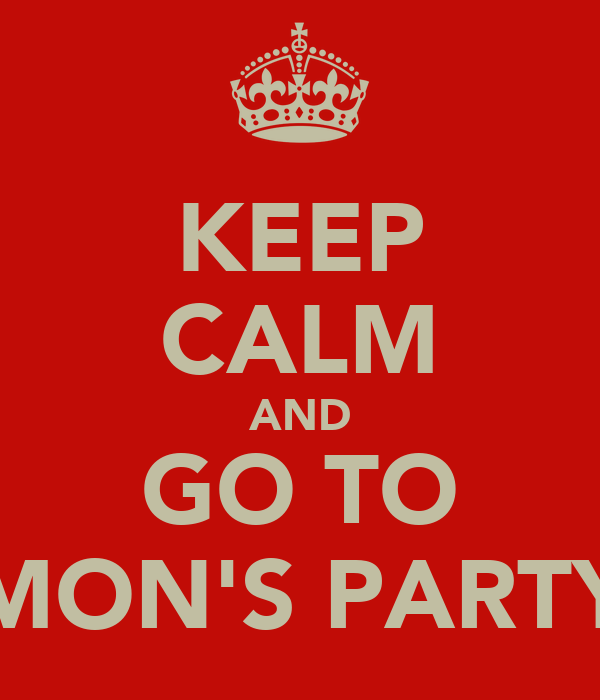 KEEP CALM AND GO TO MON'S PARTY