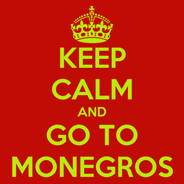 KEEP CALM AND GO TO MONEGROS