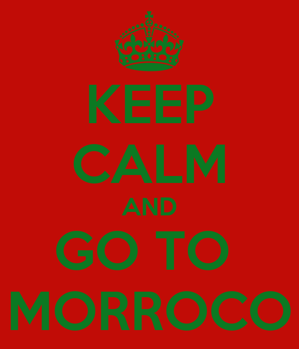 KEEP CALM AND GO TO  MORROCO