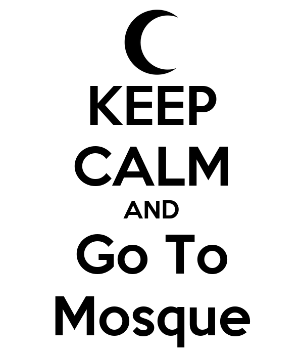 KEEP CALM AND Go To Mosque