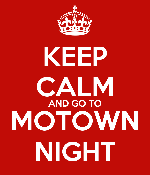 KEEP CALM AND GO TO MOTOWN NIGHT