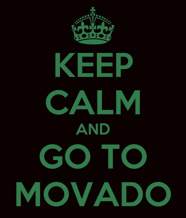 KEEP CALM AND GO TO MOVADO