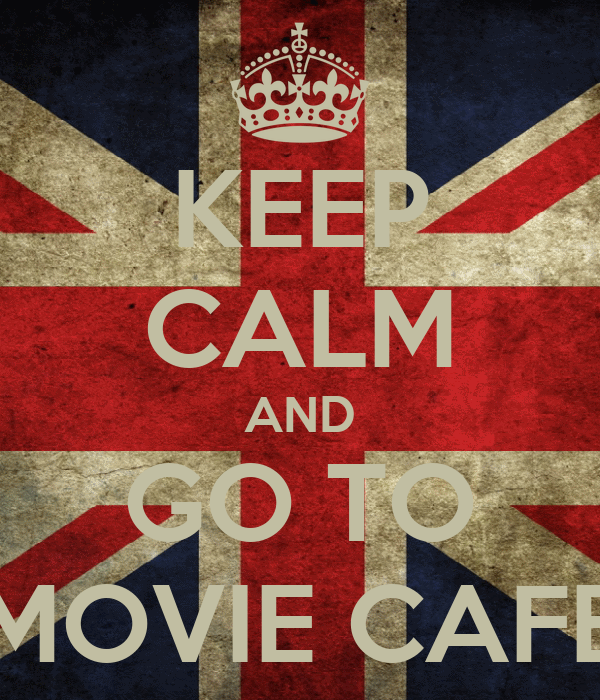 KEEP CALM AND GO TO MOVIE CAFE