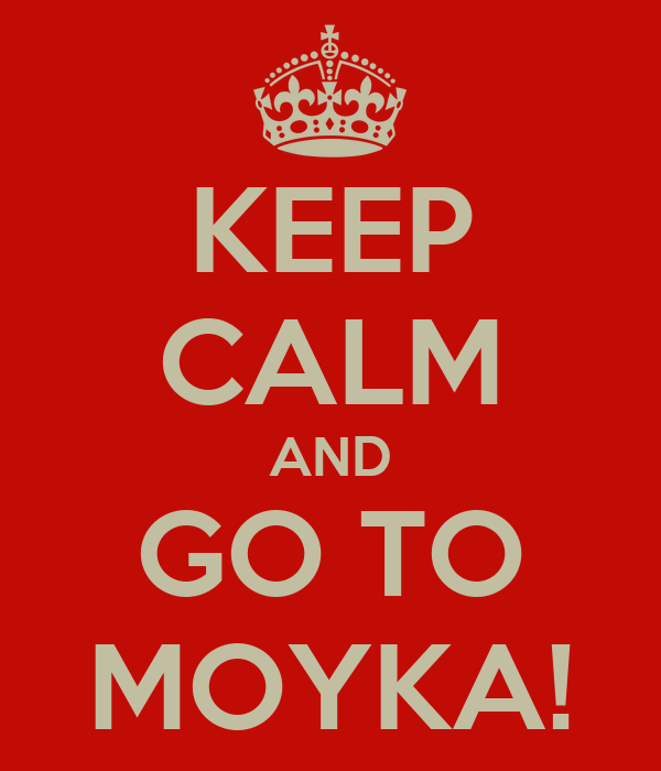 KEEP CALM AND GO TO MOYKA!