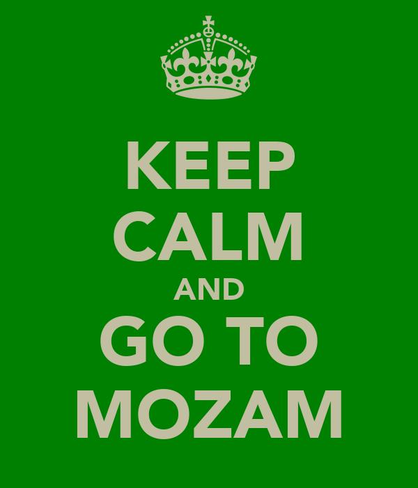 KEEP CALM AND GO TO MOZAM