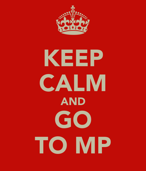 KEEP CALM AND GO TO MP