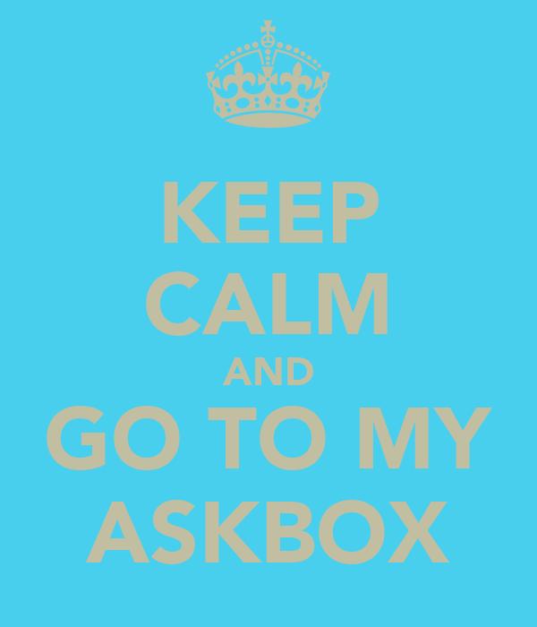 KEEP CALM AND GO TO MY ASKBOX