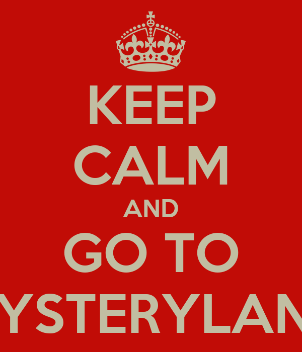 KEEP CALM AND GO TO MYSTERYLAND