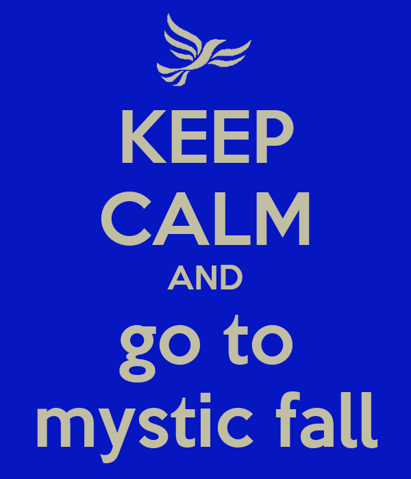 KEEP CALM AND go to mystic fall