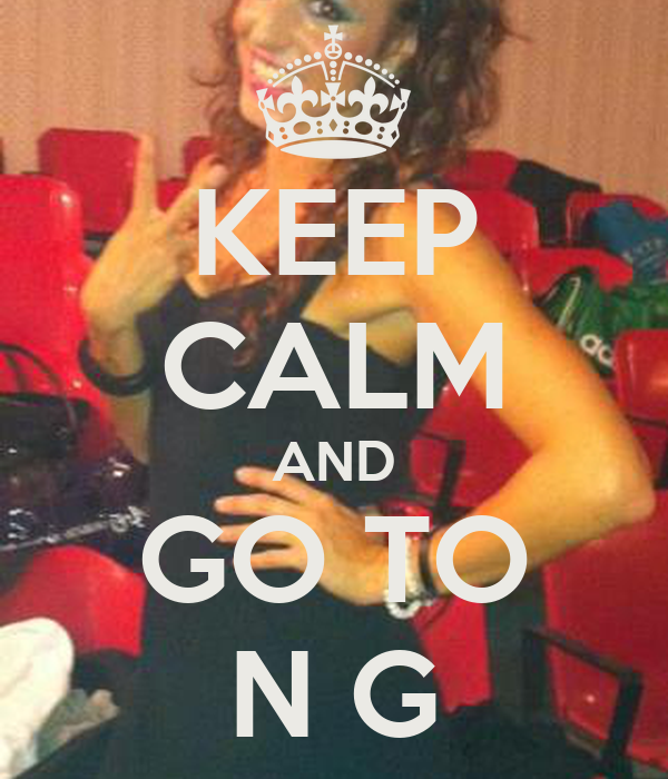 KEEP CALM AND GO TO N G
