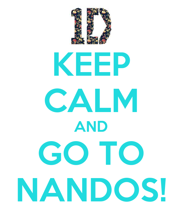 KEEP CALM AND GO TO NANDOS!