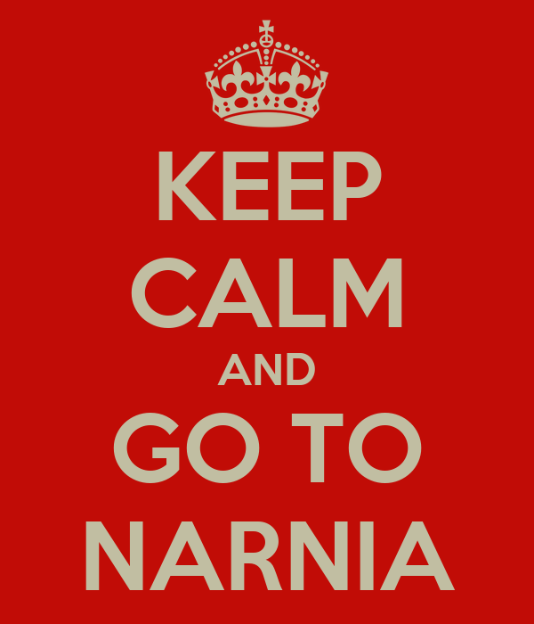 KEEP CALM AND GO TO NARNIA