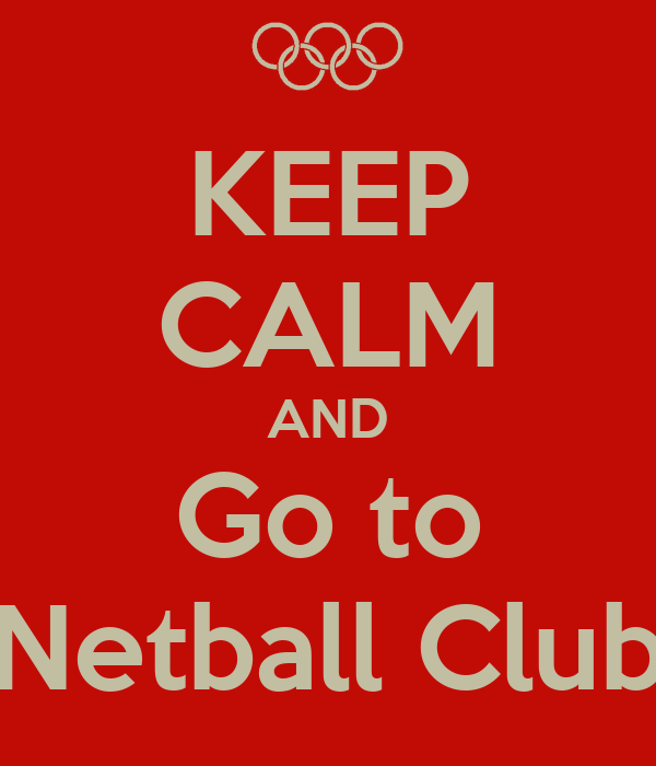 KEEP CALM AND Go to Netball Club