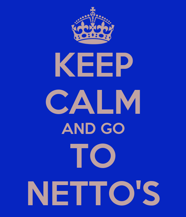 KEEP CALM AND GO TO NETTO'S
