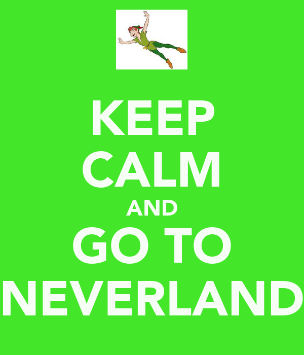 KEEP CALM AND GO TO NEVERLAND